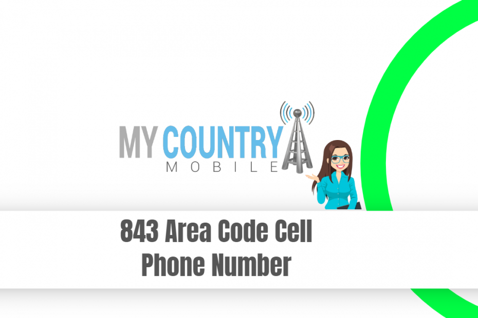 843 Area Code Cell Phone Number - My Country Mobile