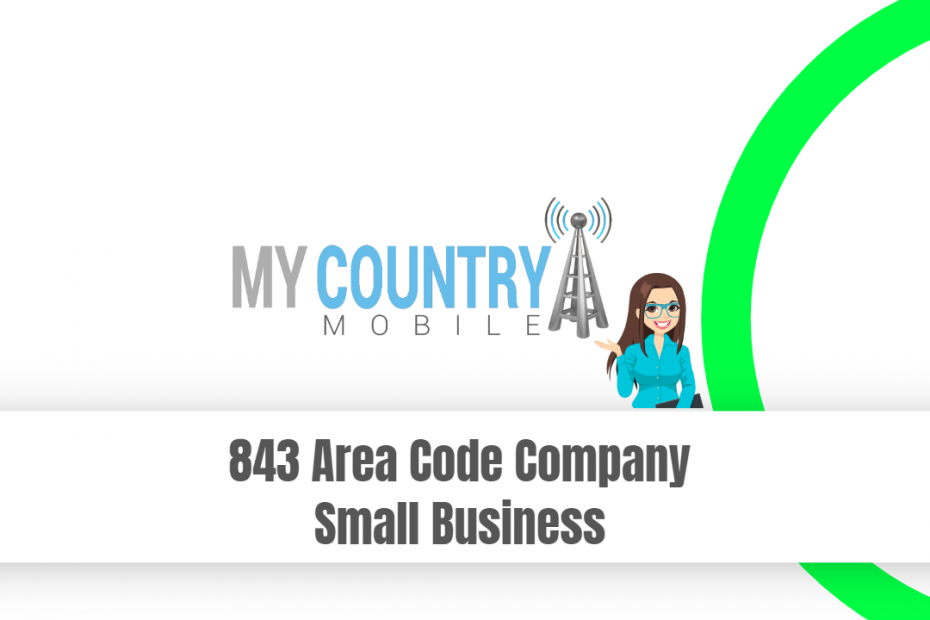 843 Area Code Company Small Business - My Country Mobile