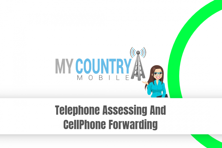 Telephone Assessing And CellPhone Forwarding - My Country Mobile
