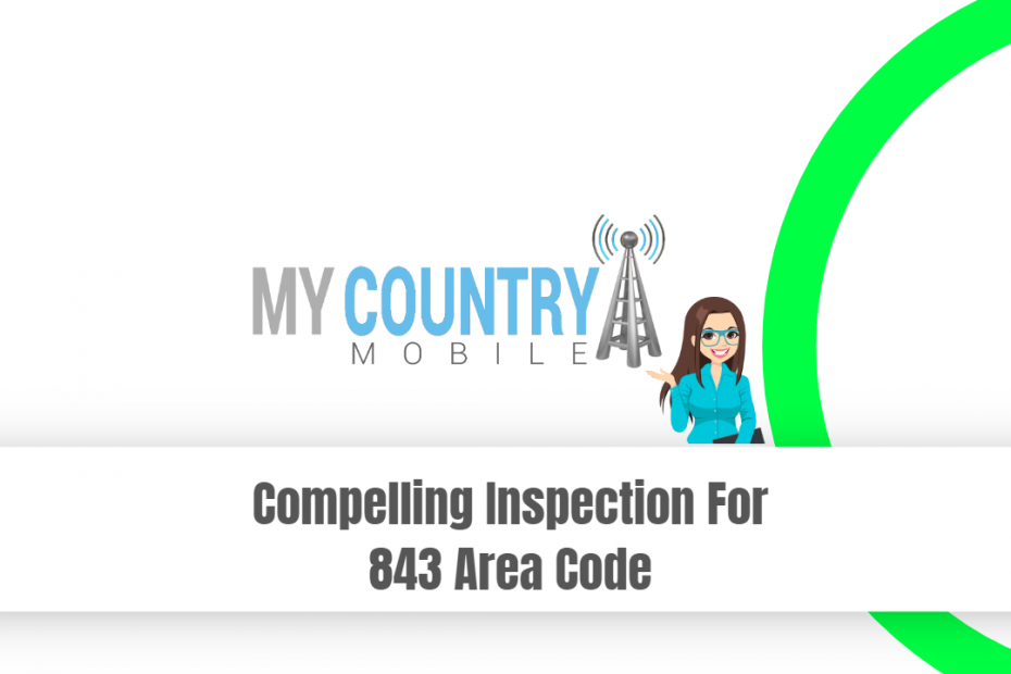 Compelling Inspection For 843 Area Code - My Country Mobile