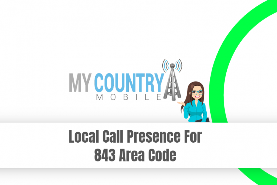 Local Call Presence For 843 Area Code - My Country Mobile