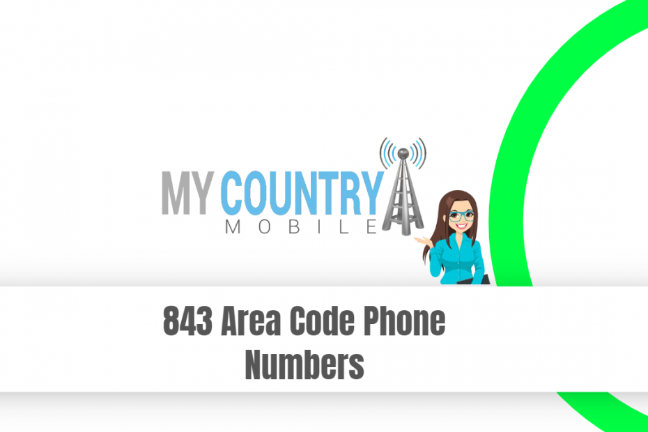 843 Area Code Phone Numbers - My Country Mobile