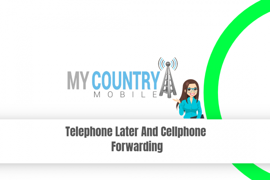 Telephone Later And Cellphone Forwarding - My Country Mobile