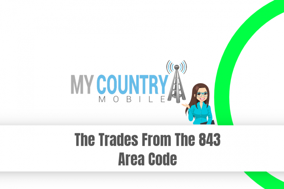 The Trades From The 843 Area Code - My Country Mobile