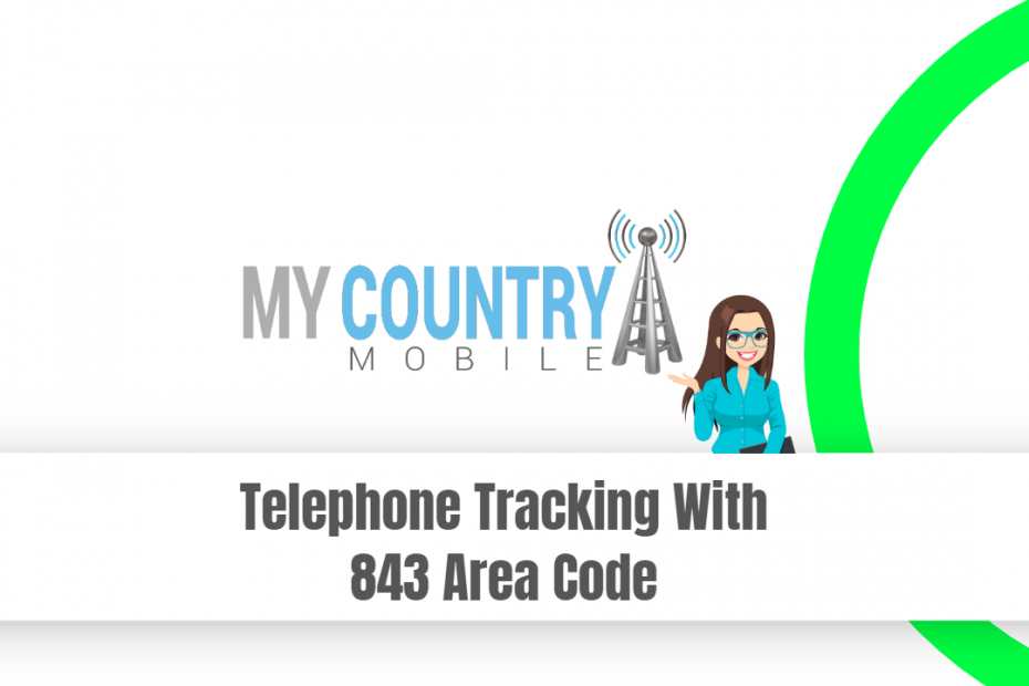 Telephone Tracking With 843 Area Code - My Country Mobile