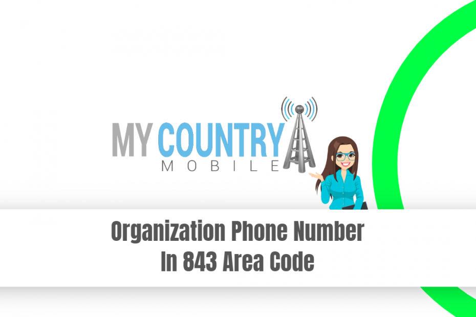 Organization Phone Number In 843 Area Code - My Country Mobile