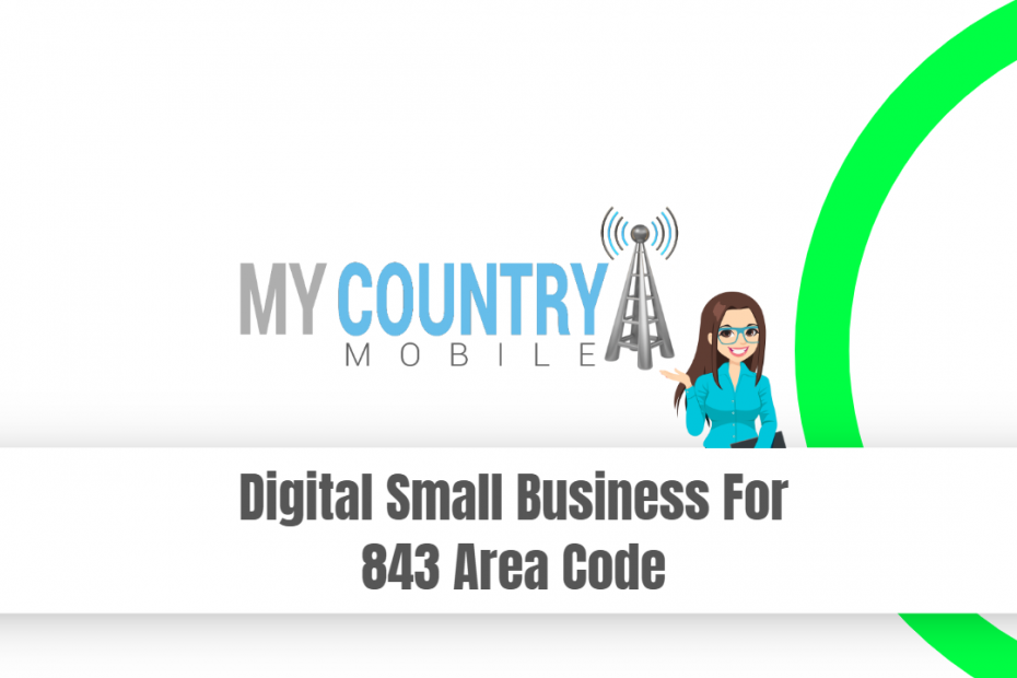 Digital Small Business For 843 Area Code - My Country Mobile